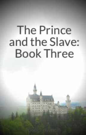 The Prince and the Slave: Book Three by rosecrownen
