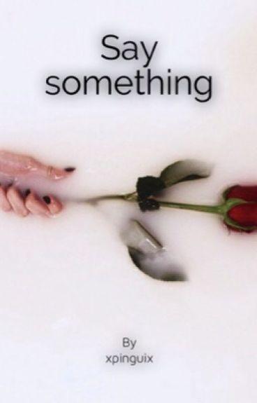 ~Say something ~