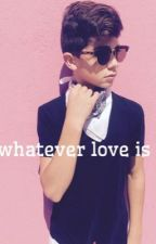 Whatever love is | Joey Birlem  by itsjoeybirlem