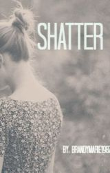 Shatter by brandymarie1987