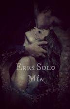 Eres solo mía by SORELYS01