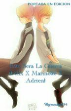 Esto Sera La Guerra (Félix X Marinette X Adrien) by melody7894