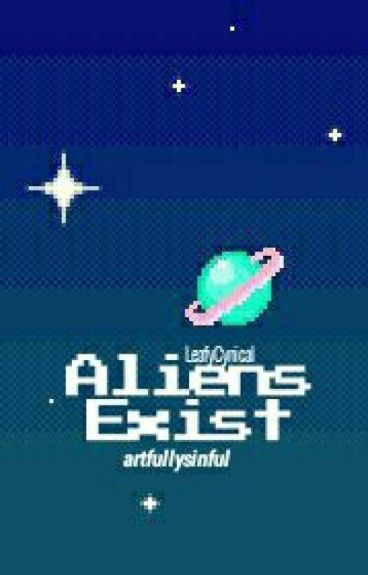 Aliens Exist//LeafyCynical (+slight Jojian and Lunfkrz)