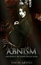 ABNISM (Completed) by krisetine