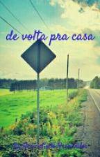 De Volta Pra Casa by HericaGoifer