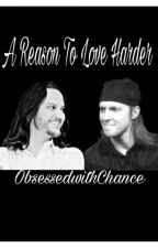 A Reason To Love Harder  by ObsessedWithChance