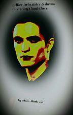 Alice Cullen Twin Sister Book 3 (Edward Cullen Love Story) by brooklynmaya