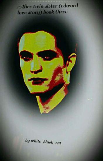 Alice Cullen Twin Sister Book 3 (Edward Cullen Love Story)