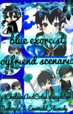 blue exorcist boyfriend scenarios~! <3 by JasminePrentice