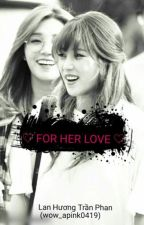 [Shortfic][Eunrong]    ♡For Her Love♡ by wow_apink0419