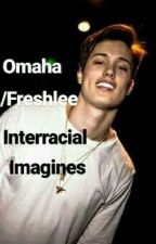 Omaha/Freshlee boys Interracial Imagines ❤  by cocoatwinkie