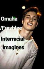 Omaha/Freshlee boys Interracial Imagines ❤  by iamzarii03