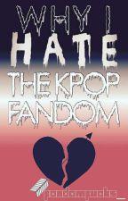 Why I Hate The Kpop Fandom by fandomfucks_