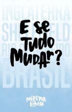 E se Tudo Mudar? by MissHoran2101