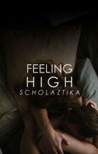Feeling High ✔ by scholaztika