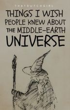 Things I Wish People Knew About The Middle Earth Universe (ON-HOLD) by thatdutchgirl