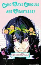 Who says Ghouls are heartless? (Ayato Kirishima x Reader) by Ziya-And-Saeyoung