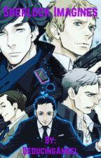 Sherlock Imagines by DeducingAngel