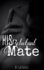 His Reluctant Mate [Coming Soon] by GaySensei
