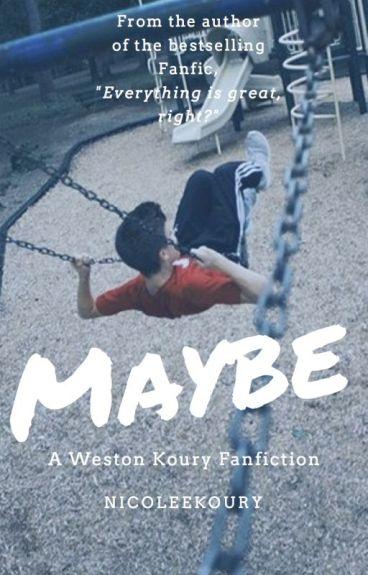 Maybe (Weston Koury)