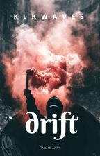 d r i f t by klkwaves