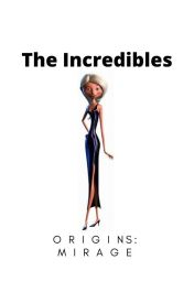 The Incredibles Origins: Mirage by Wolfblood_Gurl101