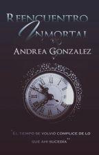 Reencuentro Inmortal © (Borrador) by AndreaAGonzalezT