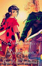 Doble Vida... Doble Amor [Adrinette, Ladynoir] Editando Y Pausada by TiaYuli-Chan