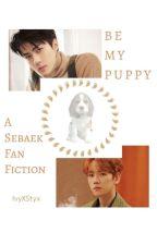 Be My Puppy. [EXO SeBaek/BaekHun Fan Fiction] by IvyXStyx