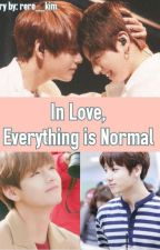 In Love, Everything is Normal by kim_rere