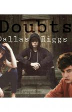 Doubts | Dallas And Riggs  by Itslanapoulterr