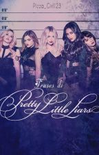 Frases De Pretty Little Liars II by AshleyXShay