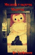 Muñecos y objetos malditos. by LizBonnie