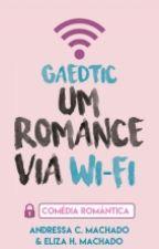 Gaedtic: Um romance via Wi-Fi by KeikoYShinon