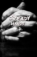Steady Hands   E.D. by kingrethan