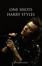 one shots harry styles by nightXharry