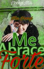 Me abrace forte - BTS by YoongiMih