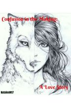 Confusion in the Making: A Vampire Love Story by natalee_mathis17