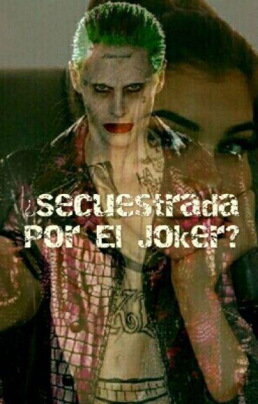 ¿Secuestrada Por El Joker? #Wattys2016