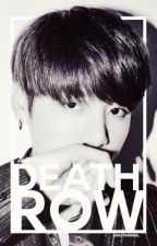 Death Row + kth, jjk [COMING SOON] by CrazyGirrrrl