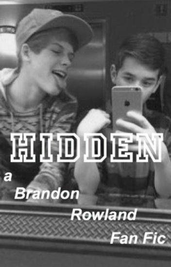 Hidden // a Brandon Rowland FanFic