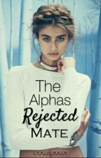 The Alphas Rejected Mate  by L_Y_R_I_C__R_A_I_N