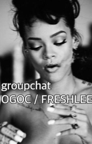 Group chat /OGOC / FRESHLEE