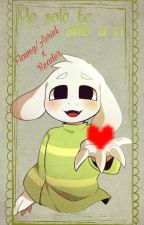 yo solo te amo a ti (Flowey/Asriel y tu)  by -hopes-and-dreams-