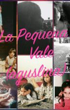La Pequeña Vale (AGUSLINA) Pausada by GabyAlvarez244