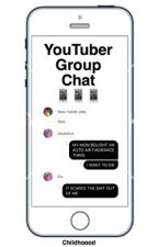 YouTuber Group Chat (re-written) by Childhoood