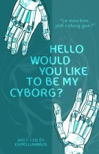 Hello, Would You Like to Be My Cyborg? by expellianmus