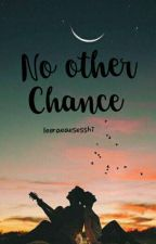 No other Chance by LeeRaeAeSesshi