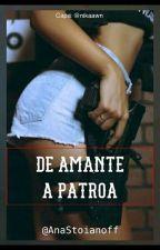 De Amante A Patroa ! by AnaStoianoff