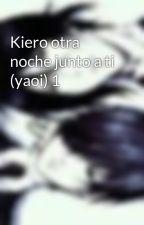 Kiero otra noche junto a ti (yaoi) 1 by ritsukowatanabe
